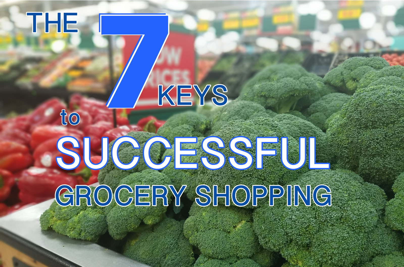 The 7 Keys to Successful Grocery Shopping for Health and Fitness