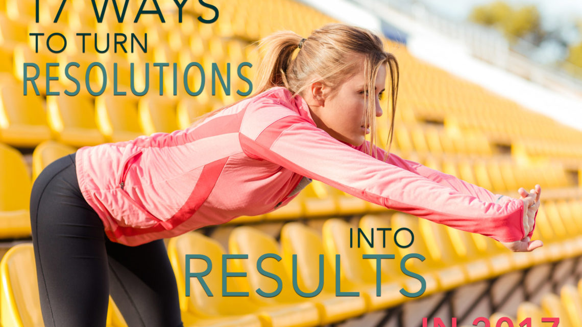 17 Ways to Turn Resolutions into Results in 2017