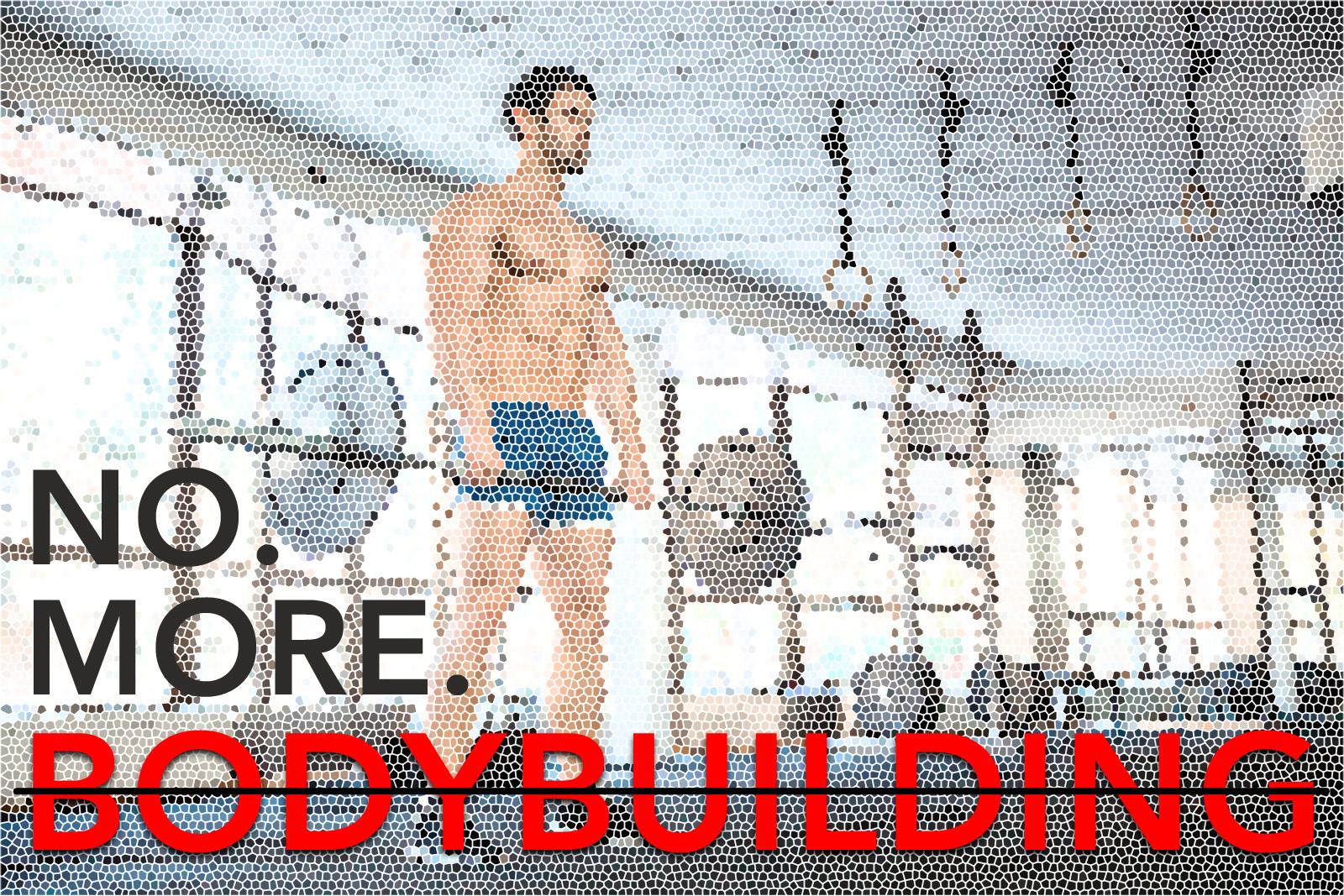 No More Bodybuilding.