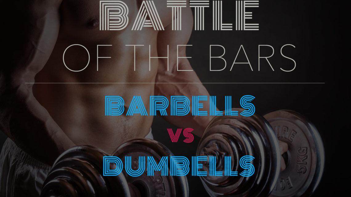 Battle of the Bars: Barbells vs Dumbells