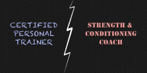 Certified Personal Trainer vs Strength and Conditioning Coach