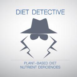Diet Detective: Plant-based Diet Nutrient Deficiencies