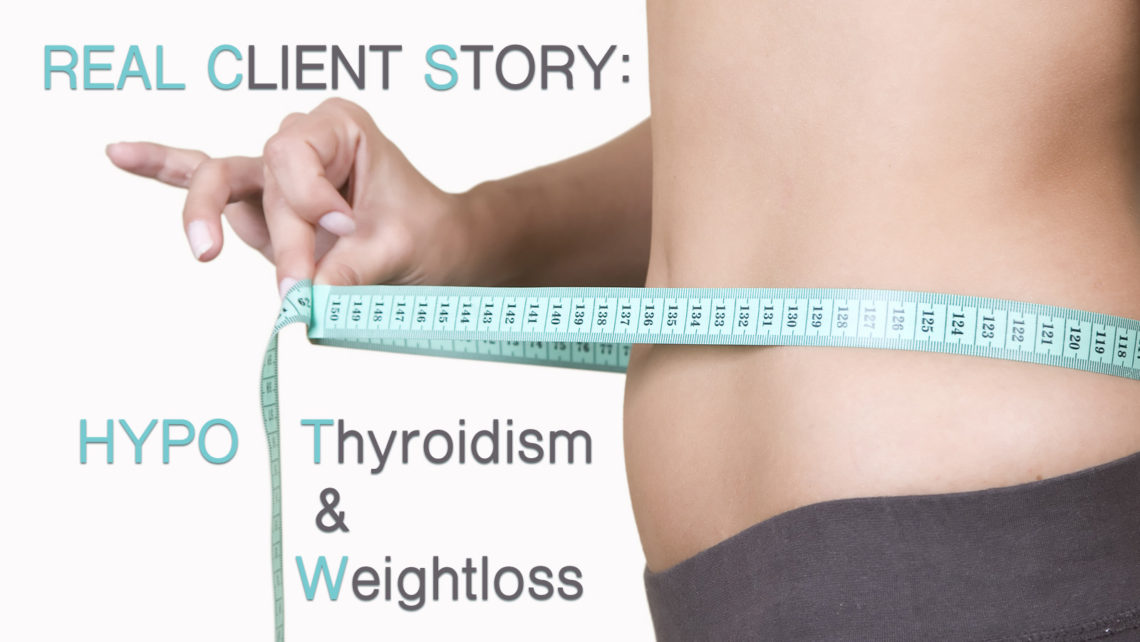Real Client Story: Hypothyroidism and Weightloss
